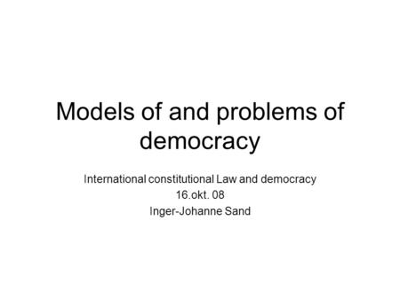 Models of and problems of democracy
