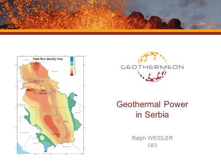 Geothermal Power in Serbia Ralph WEIDLER CEO. About Geothermeon AG.
