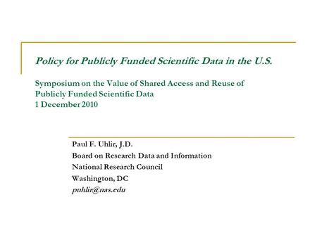 Policy for Publicly Funded Scientific Data in the U.S. Symposium on the Value of Shared Access and Reuse of Publicly Funded Scientific Data 1 December.