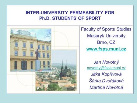 INTER-UNIVERSITY PERMEABILITY FOR Ph.D. STUDENTS OF SPORT Faculty of Sports Studies Masaryk University Brno, CZ  Jan Novotný