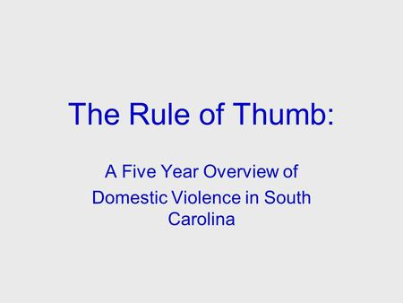 The Rule of Thumb: A Five Year Overview of Domestic Violence in South Carolina.