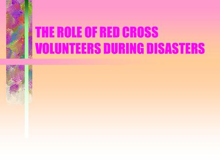 THE ROLE OF RED CROSS VOLUNTEERS DURING DISASTERS.