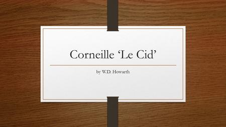 Corneille 'Le Cid' by W.D. Howarth. Introduction Theatrical season: 1636-37 The first major example of a French classical tragedy. Published in 1637 as.