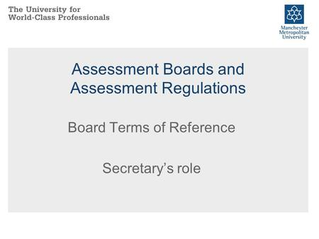 Assessment Boards and Assessment Regulations Board Terms of Reference Secretary's role.