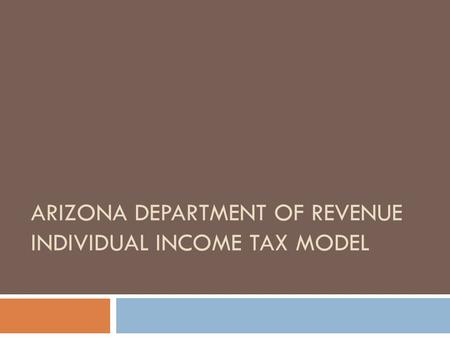 ARIZONA DEPARTMENT OF REVENUE INDIVIDUAL INCOME TAX MODEL.