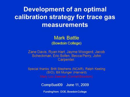 Development of an optimal calibration strategy for trace gas measurements Mark Battle (Bowdoin College) Zane Davis, Ryan Hart, Jayme Woogerd, Jacob Scheckman,