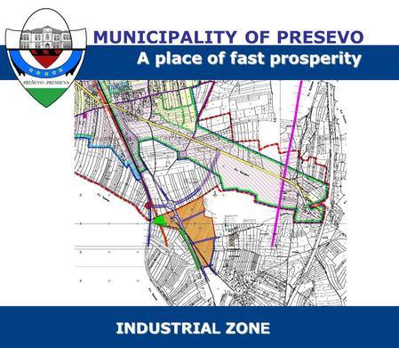 MUNICIPALITY OF PRESEVO A place of fast prosperity INDUSTRIA L ZON E.