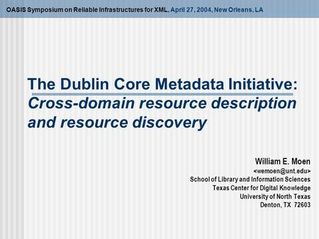 The Dublin Core Metadata Initiative: Cross-domain resource description and resource discovery OASIS Symposium on Reliable Infrastructures for XML, April.