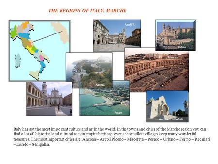 THE REGIONS OF ITALY: MARCHE Italy has got the most important culture and art in the world. In the towns and cities of the Marche region you can find a.