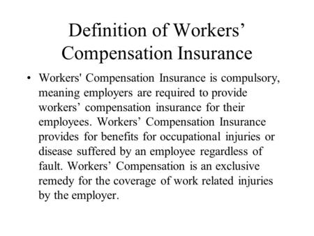 Definition of Workers' Compensation Insurance Workers' Compensation Insurance is compulsory, meaning employers are required to provide workers' compensation.