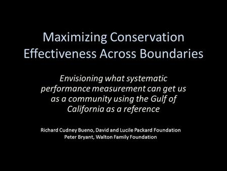 Maximizing Conservation Effectiveness Across Boundaries Envisioning what systematic performance measurement can get us as a community using the Gulf of.