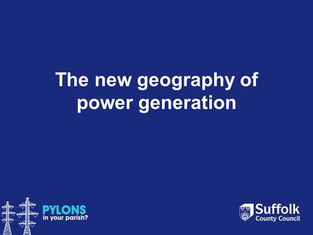 The new geography of power generation. Key players 1 Windfarm/nuclear operator – builds and operates new power station (e.g. EAOW or EDF). Sells.