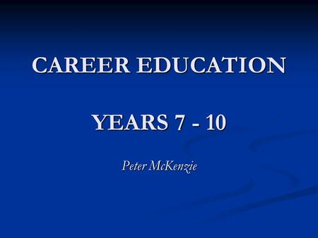 CAREER EDUCATION YEARS 7 - 10 Peter McKenzie. Belmont High School Large 7 – 12 school, about 1080 students. Large 7 – 12 school, about 1080 students.