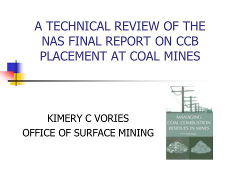 A TECHNICAL REVIEW OF THE NAS FINAL REPORT ON CCB PLACEMENT AT COAL MINES KIMERY C VORIES OFFICE OF SURFACE MINING.
