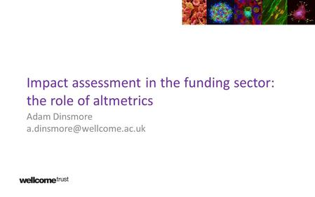 Impact assessment in the funding sector: the role of altmetrics Adam Dinsmore