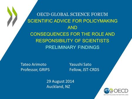 OECD GLOBAL SCIENCE FORUM SCIENTIFIC ADVICE FOR POLICYMAKING AND CONSEQUENCES FOR THE ROLE AND RESPONSIBILITY OF SCIENTISTS PRELIMINARY FINDINGS Tateo.