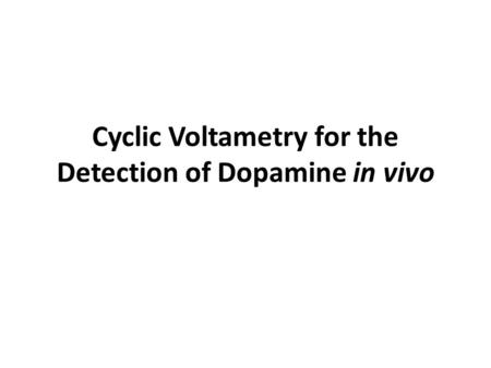 Cyclic Voltametry for the Detection of Dopamine in vivo