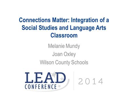 Connections Matter: Integration of a Social Studies and Language Arts Classroom Melanie Mundy Joan Oxley Wilson County Schools.