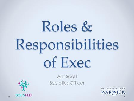 Roles & Responsibilities of Exec Ant Scott Societies Officer.