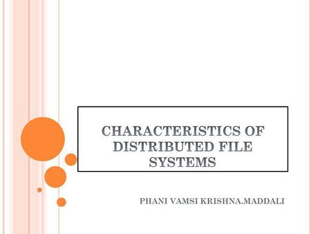 PHANI VAMSI KRISHNA.MADDALI. BASIC CONCEPTS.. FILE SYSTEMS: It is a method for storing and organizing computer files and the data they contain to make.