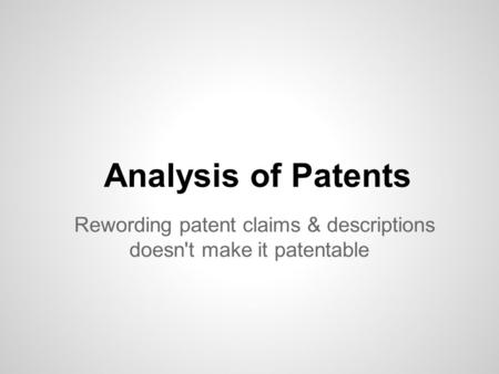Analysis of Patents Rewording patent claims & descriptions doesn't make it patentable.
