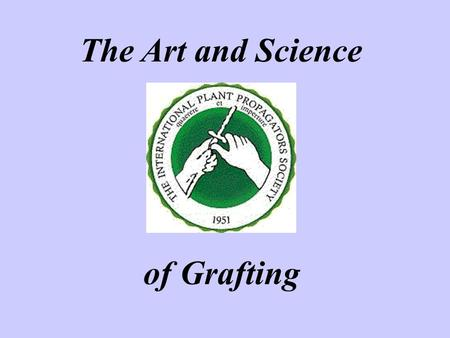 The Art and Science of Grafting.
