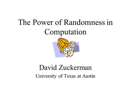 The Power of Randomness in Computation David Zuckerman University of Texas at Austin.