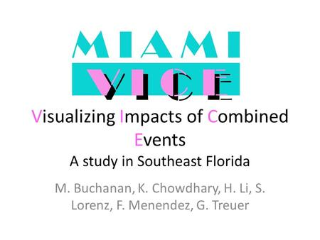 M. Buchanan, K. Chowdhary, H. Li, S. Lorenz, F. Menendez, G. Treuer Visualizing Impacts of Combined Events A study in Southeast Florida.