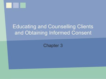 Educating and Counselling Clients and Obtaining Informed Consent