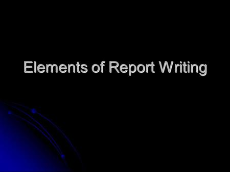 Elements of Report Writing. Section E, Page 27 Section E, Page 27 In course website, lab handouts section will be an example manuscript In course website,
