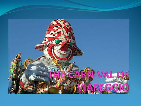 Something about its history… ViareggioViareggio Carnival was established in 1873 when some of the local signori decided to organize a Sunday a little.