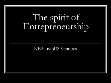 NEA-IndoUS Ventures The spirit of Entrepreneurship.