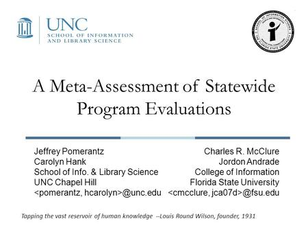 A Meta-Assessment of Statewide Program Evaluations Jeffrey Pomerantz Carolyn Hank School of Info. & Library Science UNC Chapel Charles R.