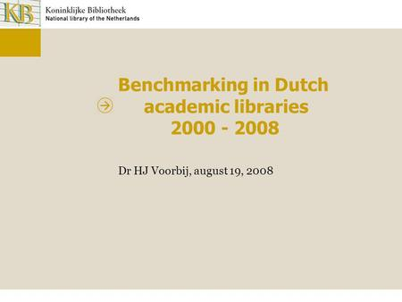 Benchmarking in Dutch academic libraries 2000 - 2008 Dr HJ Voorbij, august 19, 2008.