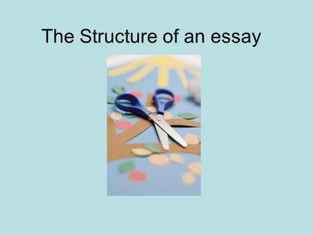 The Structure of an essay. The essay usually contains three parts: Introduction Body Conclusion.