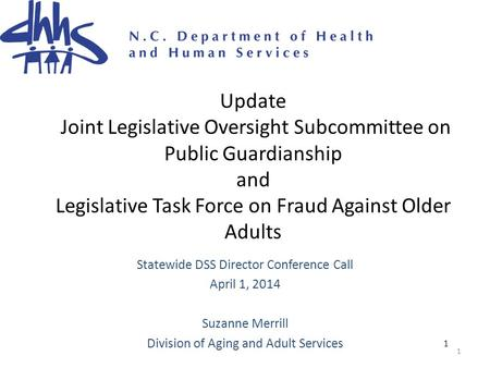 1 Update Joint Legislative Oversight Subcommittee on Public Guardianship and Legislative Task Force on Fraud Against Older Adults Statewide DSS Director.