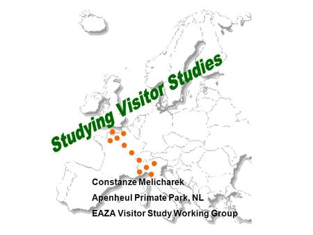Constanze Melicharek Apenheul Primate Park, NL EAZA Visitor Study Working Group.