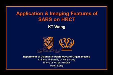 Department of Diagnostic Radiology and Organ Imaging Chinese University of Hong Kong Prince of Wales Hospital Hong Kong KT Wong Application & Imaging Features.