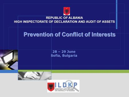 LOGO Prevention of Conflict of Interests Prevention of Conflict of Interests 28 – 29 June Sofia, Bulgaria REPUBLIC OF ALBANIA HIGH INSPECTORATE OF DECLARATION.