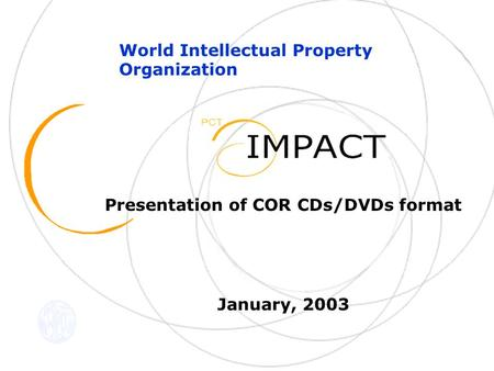 Presentation of COR CDs/DVDs format January, 2003 World Intellectual Property Organization.