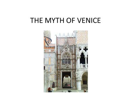 THE MYTH OF VENICE. THE STUDY DESIGN On completion of this unit the student should be able to evaluate the function and validity of the Myth of Venice.