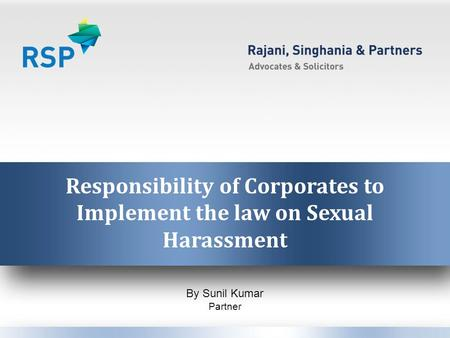 Responsibility of Corporates to Implement the law on Sexual Harassment By Sunil Kumar Partner.