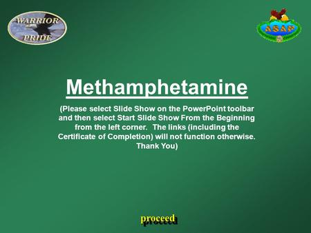 Methamphetamine (Please select Slide Show on the PowerPoint toolbar and then select Start Slide Show From the Beginning from the left corner. The links.