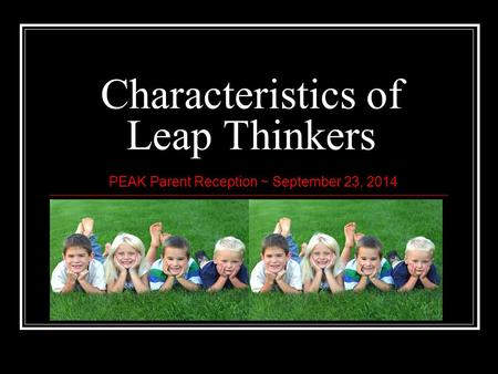 Characteristics of Leap Thinkers PEAK Parent Reception ~ September 23, 2014.
