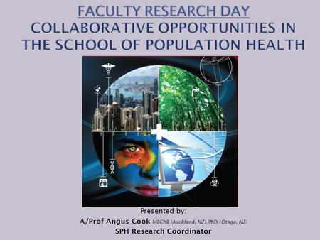 Presented by: A/Prof Angus Cook MBChB (Auckland, NZ), PhD (Otago, NZ) SPH Research Coordinator.