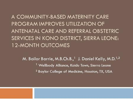 A COMMUNITY-BASED MATERNITY CARE PROGRAM IMPROVES UTILIZATION OF ANTENATAL CARE AND REFERRAL OBSTETRIC SERVICES IN KONO DISTRICT, SIERRA LEONE: 12-MONTH.
