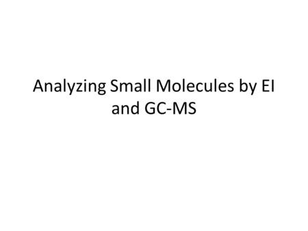 Analyzing Small Molecules by EI and GC-MS
