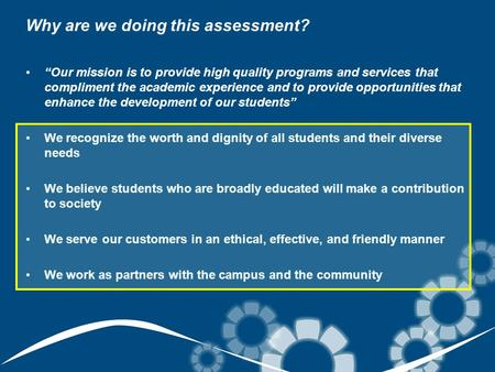 "Why are we doing this assessment? ""Our mission is to provide high quality programs and services that compliment the academic experience and to provide."