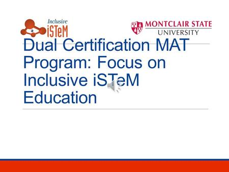 Dual Certification MAT Program: Focus on Inclusive iSTeM Education.