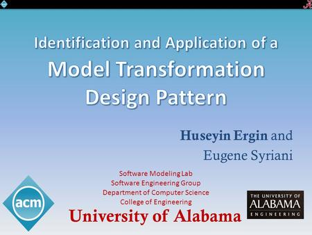 Huseyin Ergin and Eugene Syriani University of Alabama Software Modeling Lab Software Engineering Group Department of Computer Science College of Engineering.